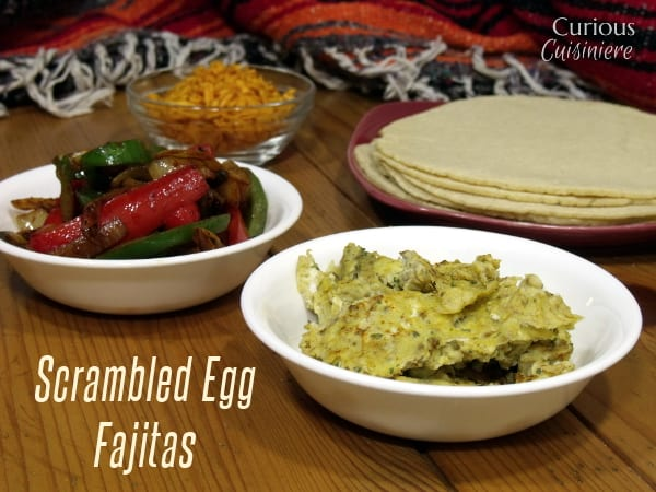 Scrambled Egg Fajitas from Curious Cuisiniere