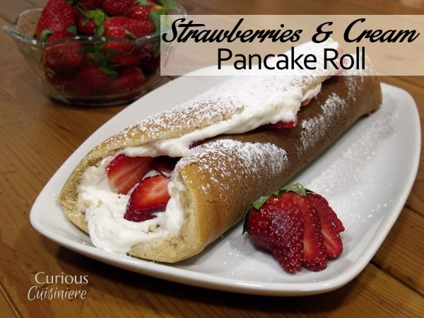 Strawberries and Cream Pancake Roll from Curious Cuisiniere