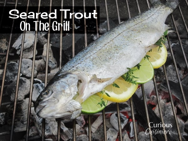 Seared Trout on the Grill from Curious Cuisiniere
