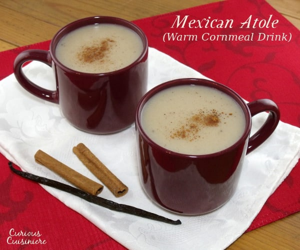 A warming drink perfect for winter, Mexican Atole is full of the comforting flavors of vanilla and cinnamon. | www.curiouscuisiniere.com