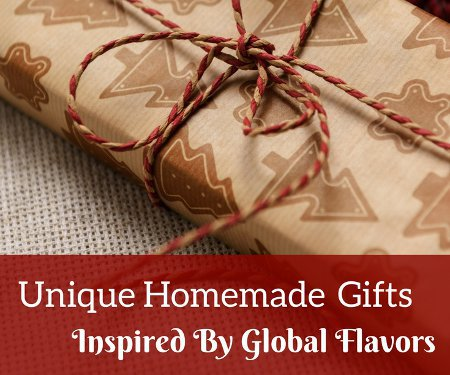 Homemade Christmas Gifts Inspired By Global Flavors