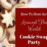 How To Host An Around The World Cookie Swap Party