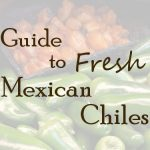 Your Guide To Fresh Mexican Chile Peppers